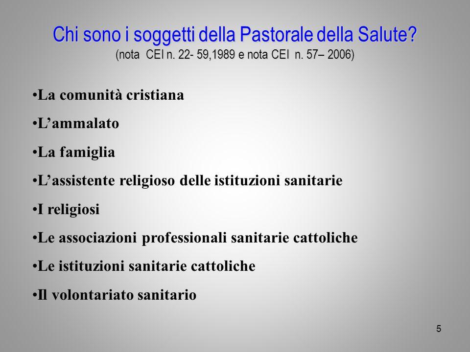 Chi sono i soggetti della Pastorale della Salute? (nota CEI n. 22- 59,1989 e nota CEI n. 57– 2006) La comunità cristiana L'ammalato La famiglia L'assi