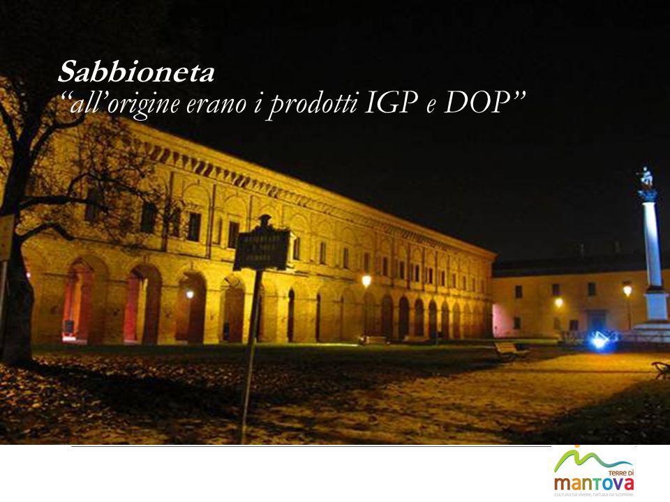 "Sabbioneta ""all'origine erano i prodotti IGP e DOP"""