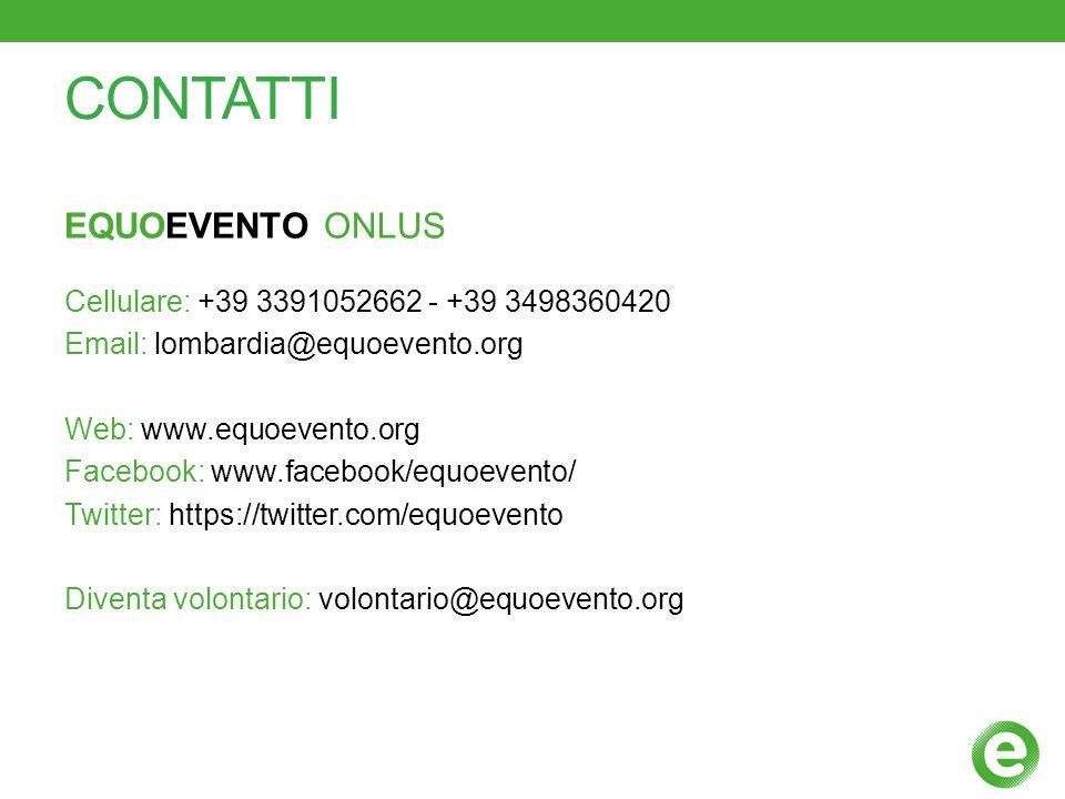 CONTATTI EQUOEVENTO ONLUS Cellulare: +39 3391052662 - +39 3498360420 Email: lombardia@equoevento.org Web: www.equoevento.org Facebook: www.facebook/eq