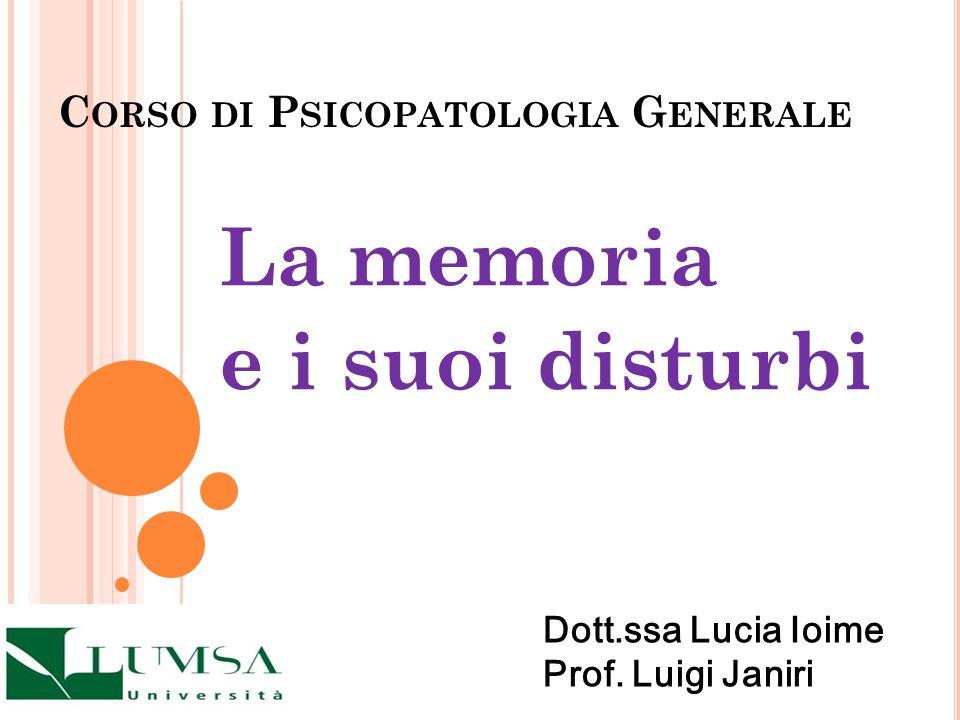 C ORSO DI P SICOPATOLOGIA G ENERALE La memoria e i suoi disturbi Dott.ssa Lucia Ioime Prof. Luigi Janiri