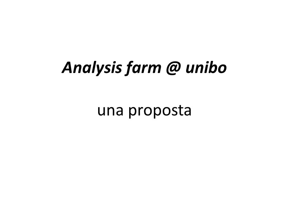 Analysis farm @ unibo una proposta