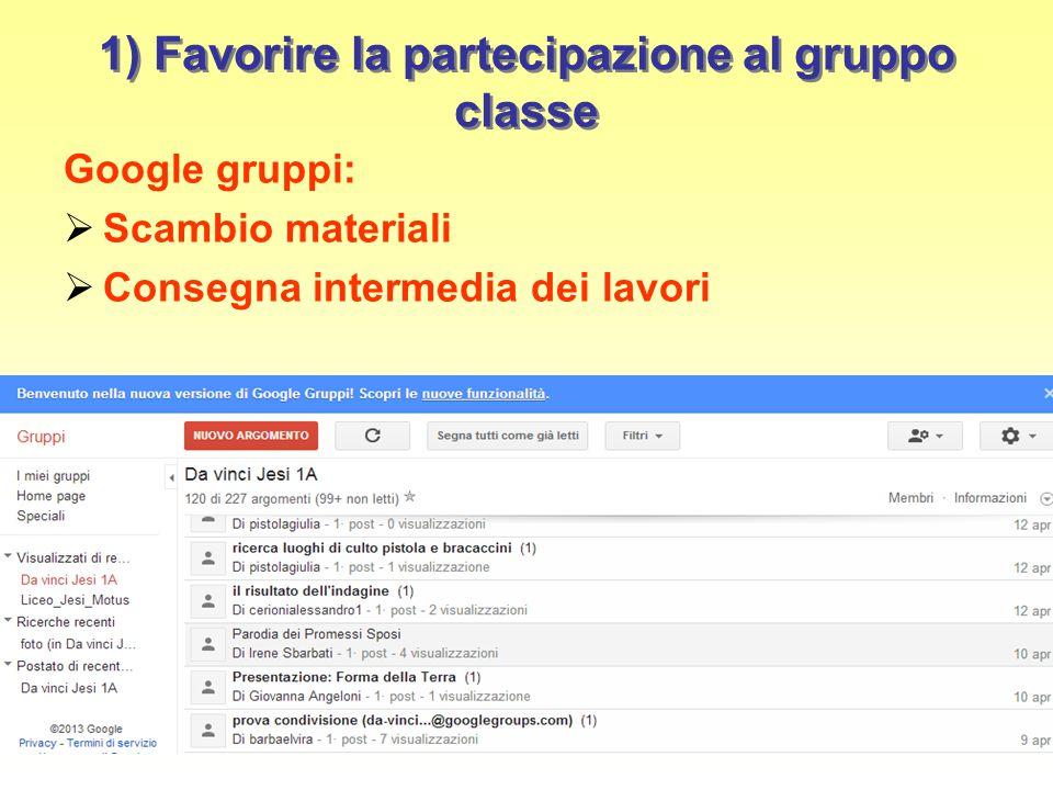 1) Favorire la partecipazione al gruppo classe Google gruppi:  Scambio materiali  Consegna intermedia dei lavori