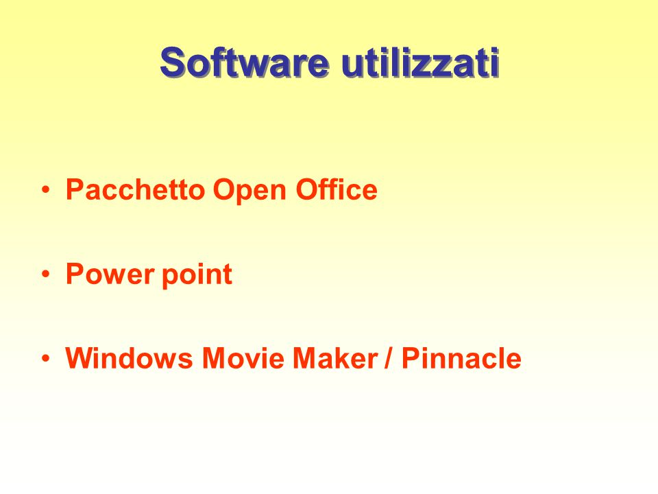 Software utilizzati Pacchetto Open Office Power point Windows Movie Maker / Pinnacle