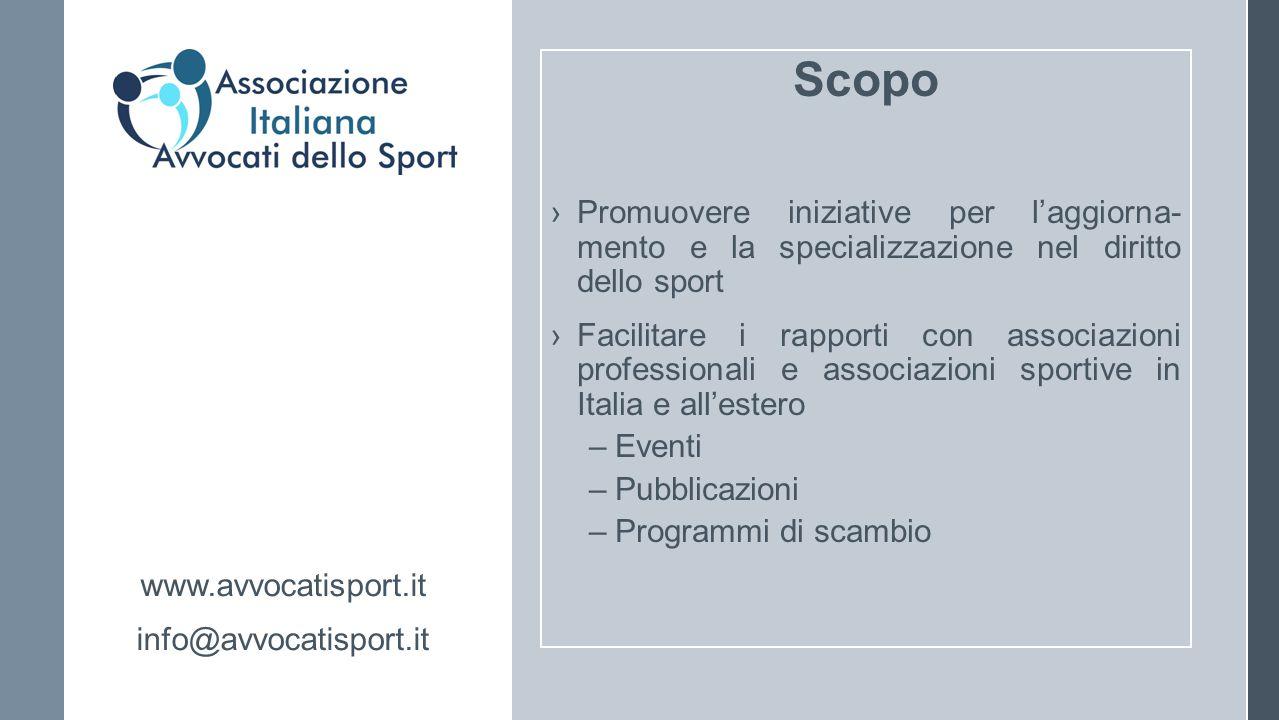 Scopo ›Promuovere iniziative per l'aggiorna- mento e la specializzazione nel diritto dello sport ›Facilitare i rapporti con associazioni professionali