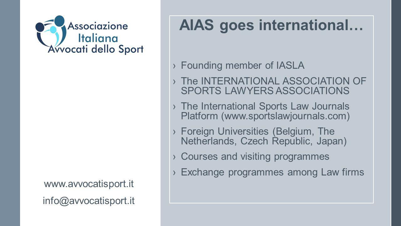 AIAS goes international… ›Founding member of IASLA ›The INTERNATIONAL ASSOCIATION OF SPORTS LAWYERS ASSOCIATIONS ›The International Sports Law Journal