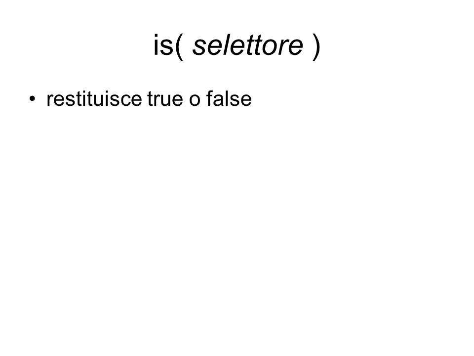 is( selettore ) restituisce true o false