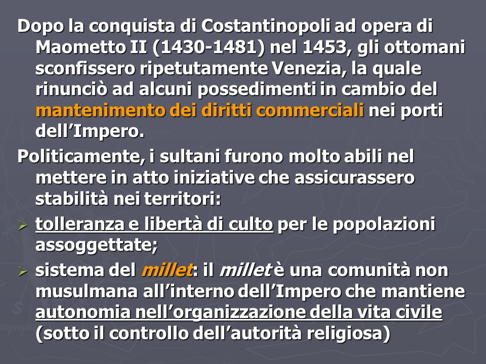 Dopo la conquista di Costantinopoli ad opera di Maometto II (1430-1481) nel 1453, gli ottomani sconfissero ripetutamente Venezia, la quale rinunciò ad