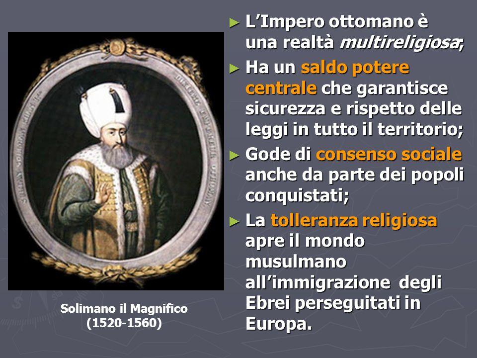 ► L'Impero ottomano è una realtà multireligiosa; ► Ha un saldo potere centrale che garantisce sicurezza e rispetto delle leggi in tutto il territorio;