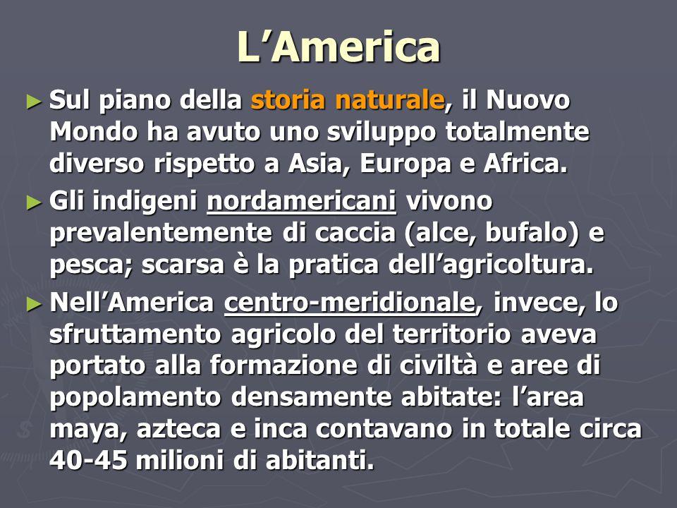 L'America ► Sul piano della storia naturale, il Nuovo Mondo ha avuto uno sviluppo totalmente diverso rispetto a Asia, Europa e Africa. ► Gli indigeni