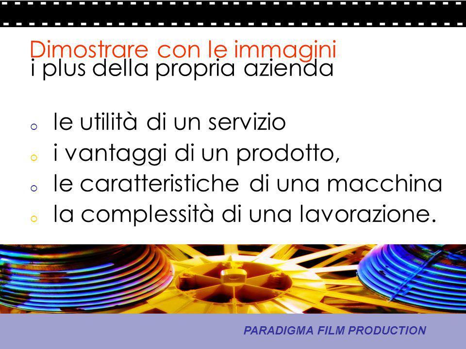 10 - La comunicazione PARADIGMA FILM PRODUCTION o le utilità di un servizio o i vantaggi di un prodotto, o le caratteristiche di una macchina o la com