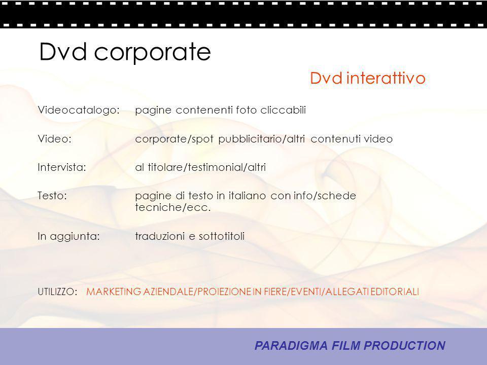 15 - La comunicazione PARADIGMA FILM PRODUCTION Dvd corporate Videocatalogo: pagine contenenti foto cliccabili Video:corporate/spot pubblicitario/altr