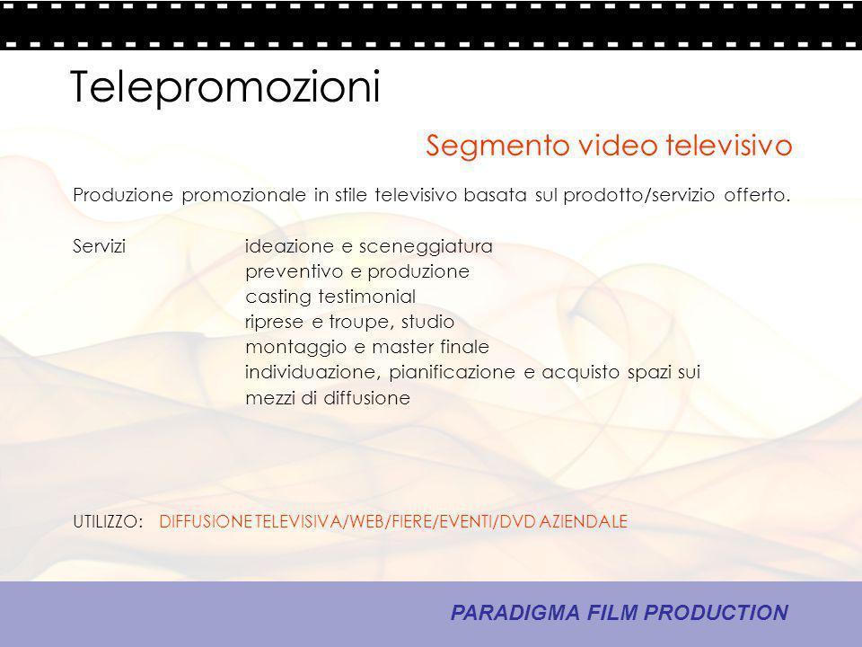 18 - La comunicazione PARADIGMA FILM PRODUCTION Telepromozioni Produzione promozionale in stile televisivo basata sul prodotto/servizio offerto. Servi