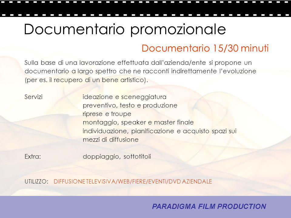 19 - La comunicazione PARADIGMA FILM PRODUCTION Documentario promozionale Sulla base di una lavorazione effettuata dall'azienda/ente si propone un doc