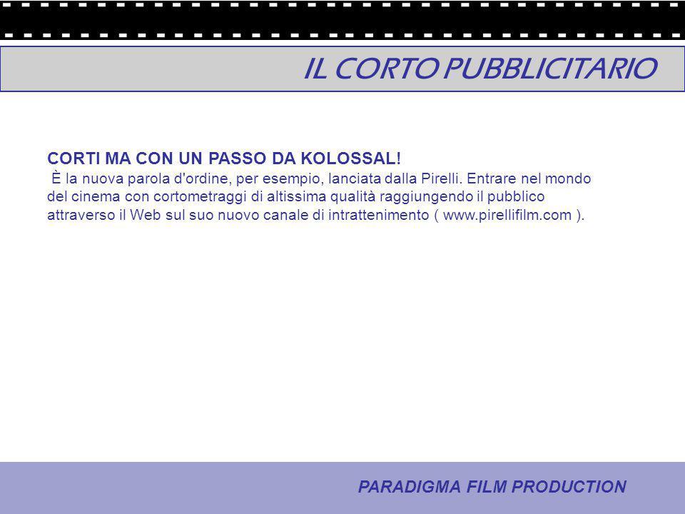 22 - La comunicazione PARADIGMA FILM PRODUCTION IL CORTO PUBBLICITARIO CORTI MA CON UN PASSO DA KOLOSSAL! È la nuova parola d'ordine, per esempio, lan