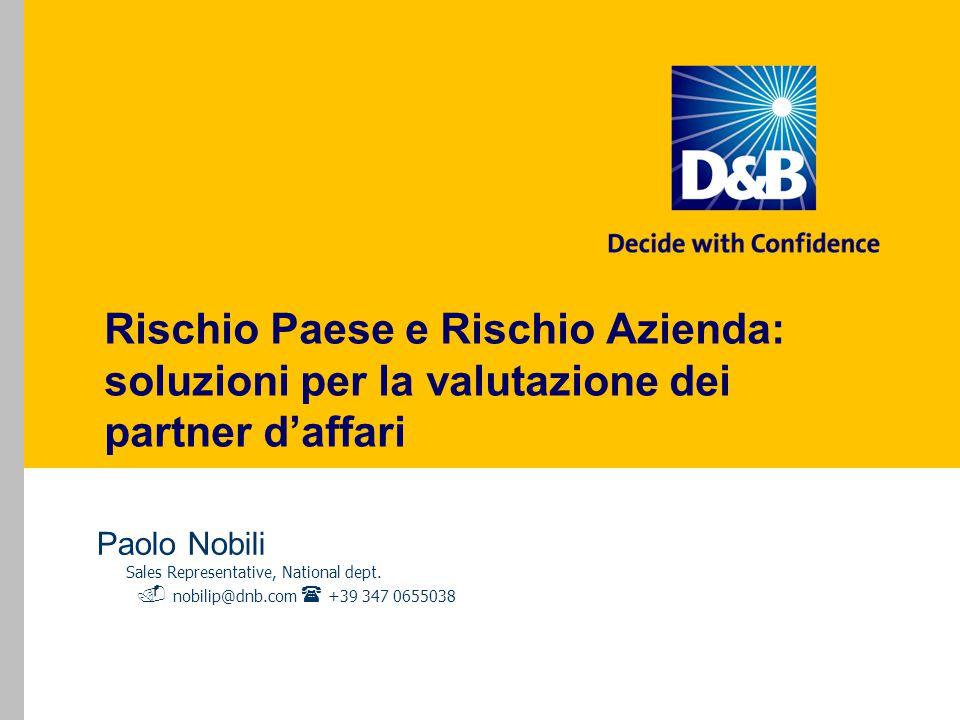 Rischio Paese e Rischio Azienda: soluzioni per la valutazione dei partner d'affari Paolo Nobili Sales Representative, National dept.  nobilip@dnb.com