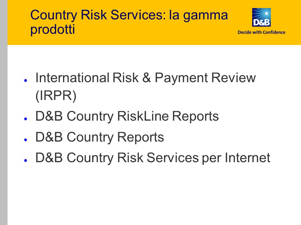 Country Risk Services: la gamma prodotti l International Risk & Payment Review (IRPR) l D&B Country RiskLine Reports l D&B Country Reports l D&B Count