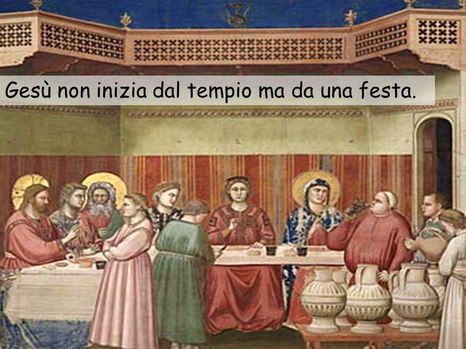 Gesù non inizia dal tempio ma da una festa.