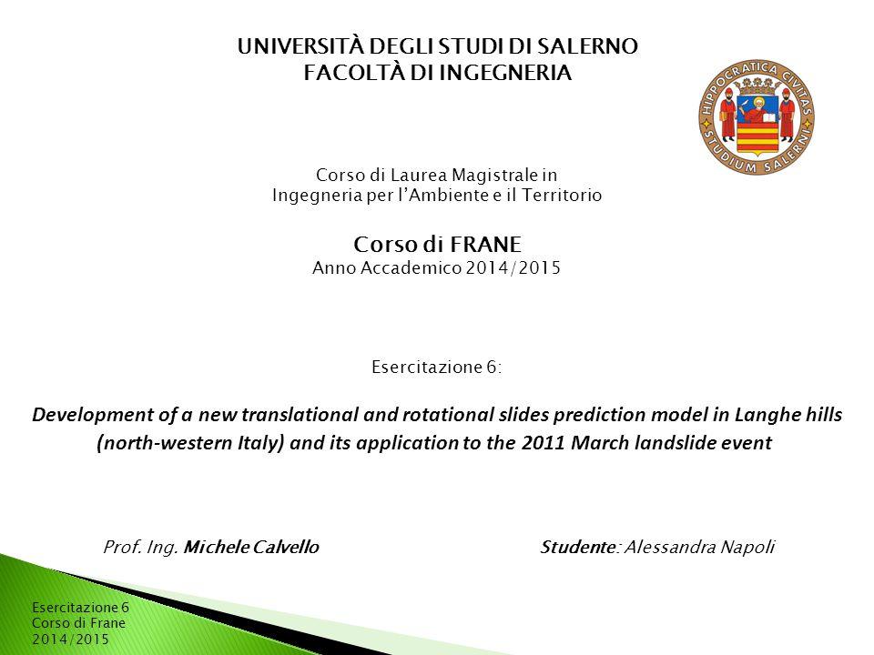Esercitazione 6 Corso di Frane 2014/2015 UNIVERSITÀ DEGLI STUDI DI SALERNO FACOLTÀ DI INGEGNERIA Corso di Laurea Magistrale in Ingegneria per l'Ambien