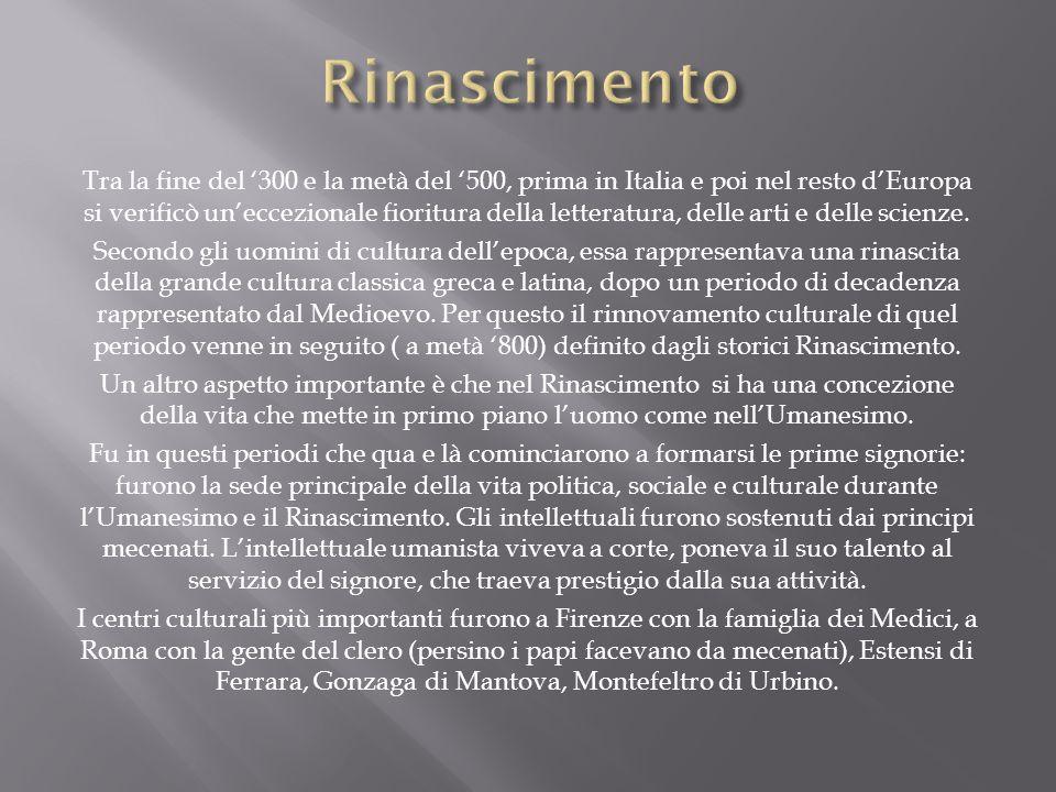 Tra la fine del '300 e la metà del '500, prima in Italia e poi nel resto d'Europa si verificò un'eccezionale fioritura della letteratura, delle arti e