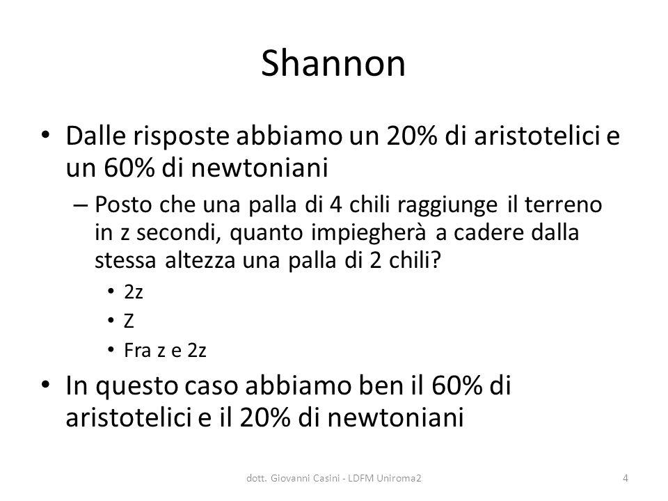 Shannon Dalle risposte abbiamo un 20% di aristotelici e un 60% di newtoniani – Posto che una palla di 4 chili raggiunge il terreno in z secondi, quant