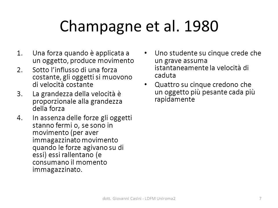 Champagne et al. 1980 1.Una forza quando è applicata a un oggetto, produce movimento 2.Sotto l'influsso di una forza costante, gli oggetti si muovono