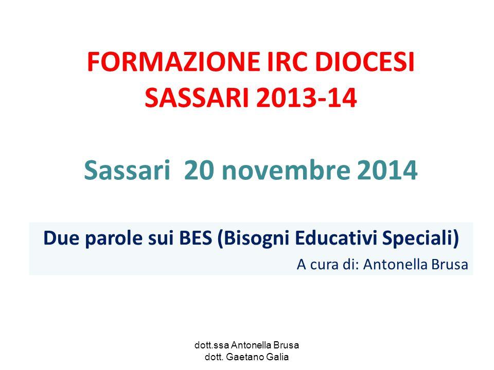 FORMAZIONE IRC DIOCESI SASSARI 2013-14 Sassari 20 novembre 2014 dott.ssa Antonella Brusa dott. Gaetano Galia Due parole sui BES (Bisogni Educativi Spe
