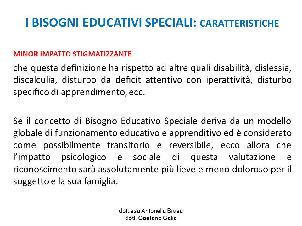 dott.ssa Antonella Brusa dott. Gaetano Galia I BISOGNI EDUCATIVI SPECIALI: CARATTERISTICHE MINOR IMPATTO STIGMATIZZANTE che questa definizione ha rispe