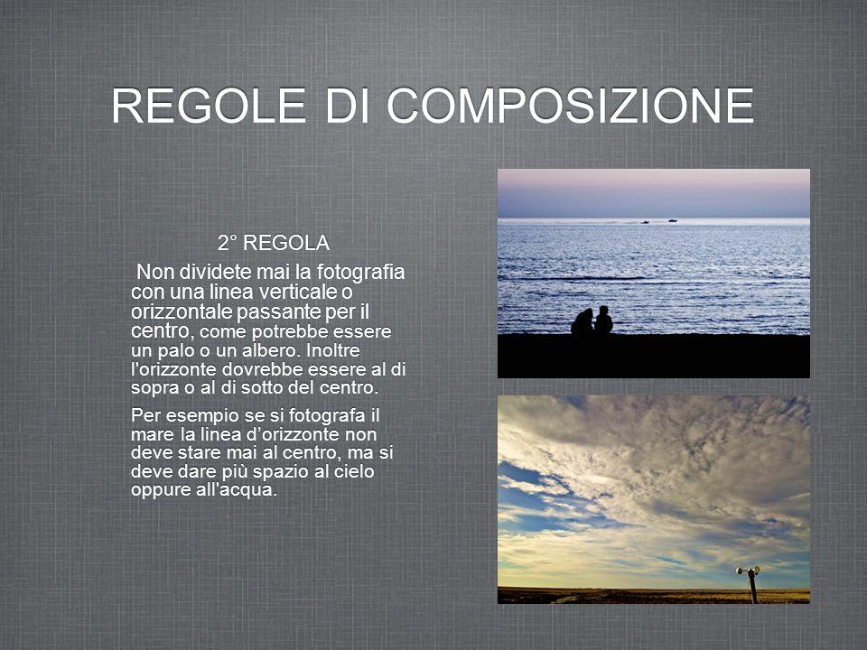 REGOLE DI COMPOSIZIONE 2° REGOLA Non dividete mai la fotografia con una linea verticale o orizzontale passante per il centro, come potrebbe essere un