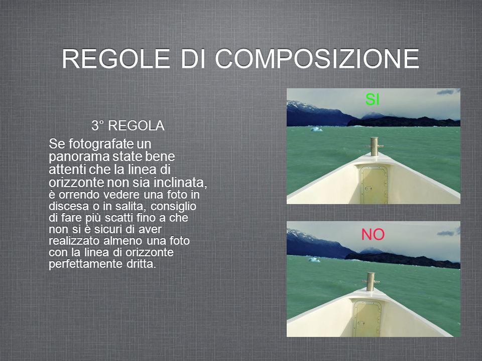 REGOLE DI COMPOSIZIONE 3° REGOLA Se fotografate un panorama state bene attenti che la linea di orizzonte non sia inclinata, è orrendo vedere una foto