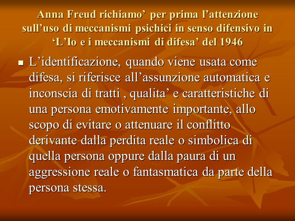 Anna Freud richiamo' per prima l'attenzione sull'uso di meccanismi psichici in senso difensivo in 'L'Io e i meccanismi di difesa' del 1946 L'identific