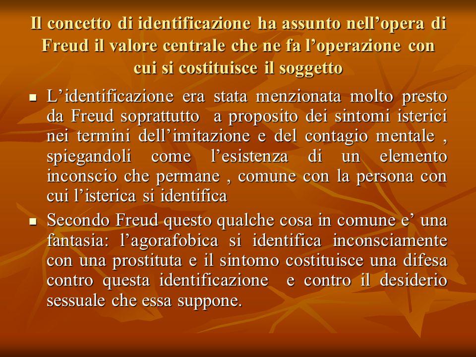 Il concetto di identificazione ha assunto nell'opera di Freud il valore centrale che ne fa l'operazione con cui si costituisce il soggetto L'identific