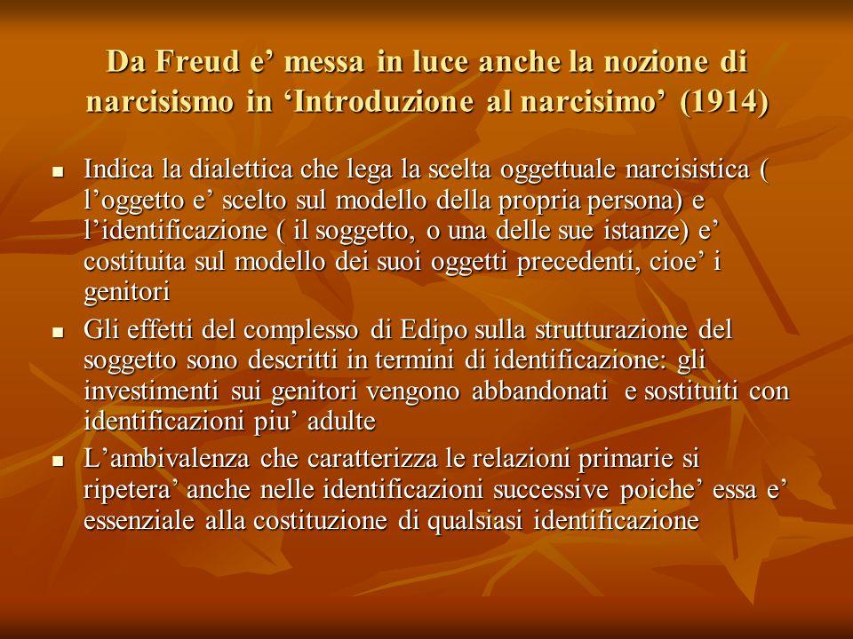 Da Freud e' messa in luce anche la nozione di narcisismo in 'Introduzione al narcisimo' (1914) Indica la dialettica che lega la scelta oggettuale narc