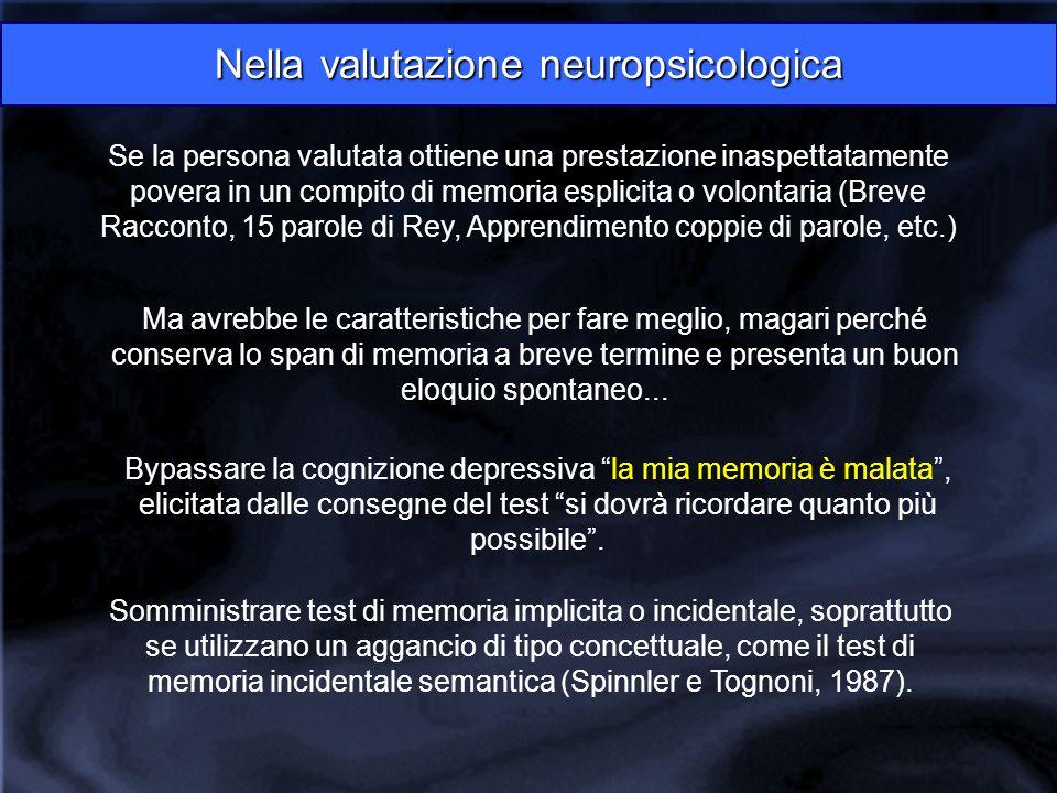 Nella valutazione neuropsicologica Se la persona valutata ottiene una prestazione inaspettatamente povera in un compito di memoria esplicita o volonta