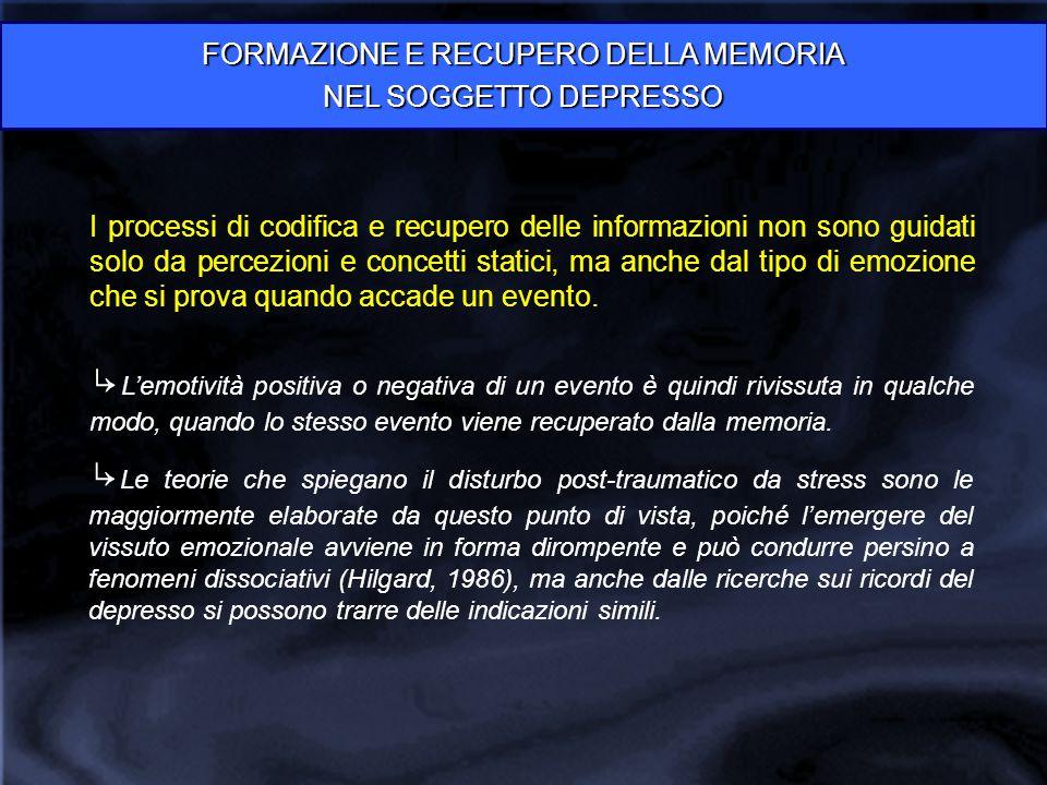 FORMAZIONE E RECUPERO DELLA MEMORIA NEL SOGGETTO DEPRESSO I processi di codifica e recupero delle informazioni non sono guidati solo da percezioni e c