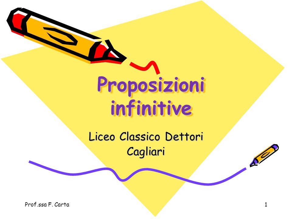 Prof.ssa F. Carta1 Proposizioni infinitive Liceo Classico Dettori Cagliari