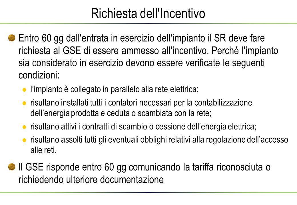 Richiesta dell Incentivo Entro 60 gg dall entrata in esercizio dell impianto il SR deve fare richiesta al GSE di essere ammesso all incentivo.
