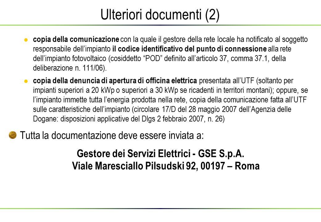 Ulteriori documenti (2)  copia della comunicazione con la quale il gestore della rete locale ha notificato al soggetto responsabile dell'impianto il codice identificativo del punto di connessione alla rete dell'impianto fotovoltaico (cosiddetto POD definito all'articolo 37, comma 37.1, della deliberazione n.