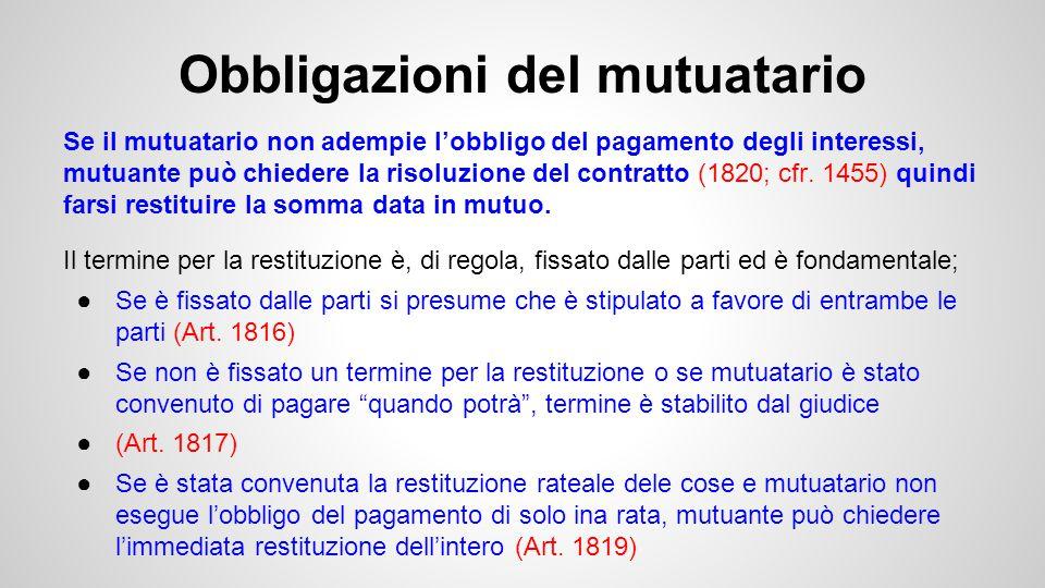 Obbligazioni del mutuatario Se il mutuatario non adempie l'obbligo del pagamento degli interessi, mutuante può chiedere la risoluzione del contratto (1820; cfr.