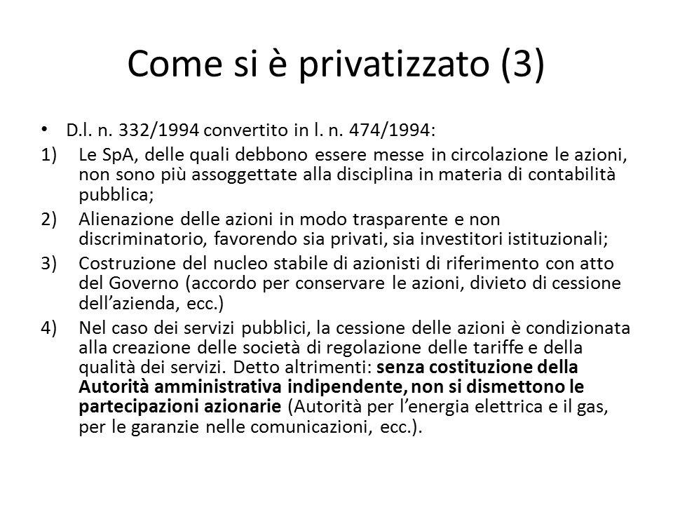 Come si è privatizzato (3) D.l. n. 332/1994 convertito in l. n. 474/1994: 1)Le SpA, delle quali debbono essere messe in circolazione le azioni, non so