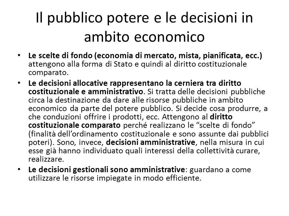 Il pubblico potere e le decisioni in ambito economico Le scelte di fondo (economia di mercato, mista, pianificata, ecc.) attengono alla forma di Stato