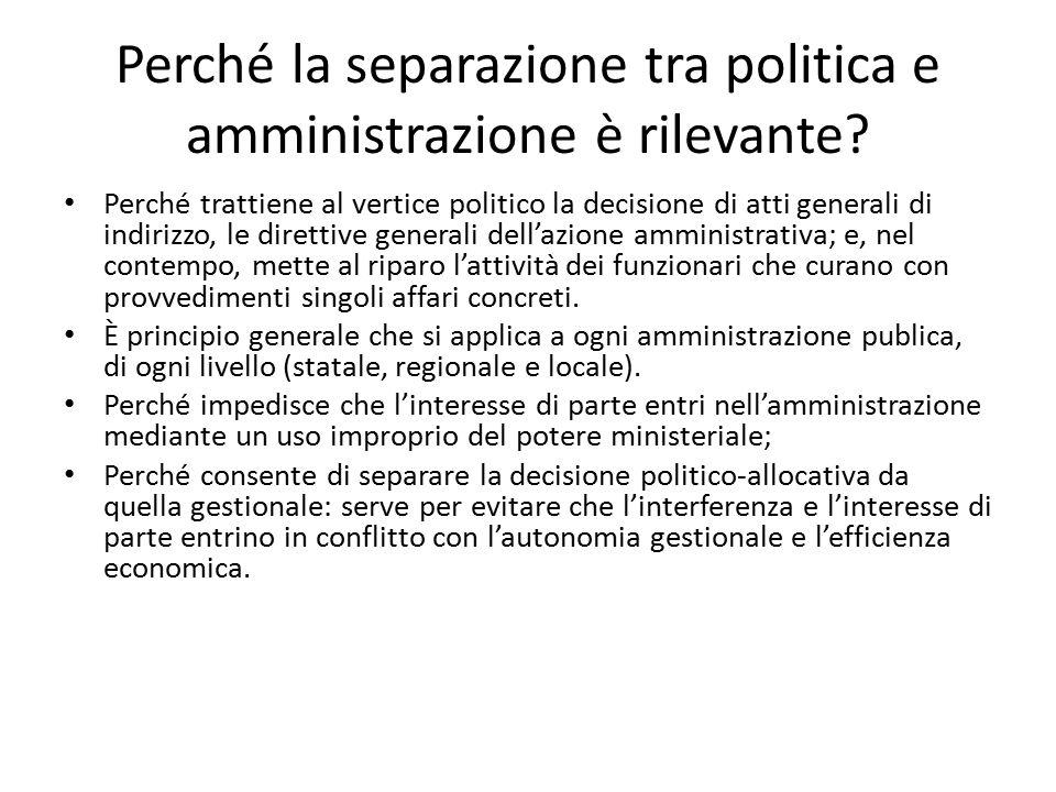 Perché la separazione tra politica e amministrazione è rilevante? Perché trattiene al vertice politico la decisione di atti generali di indirizzo, le