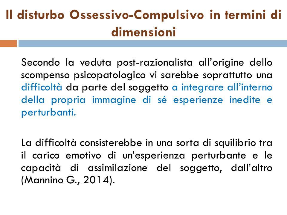 Il disturbo Ossessivo-Compulsivo in termini di dimensioni Secondo la veduta post-razionalista all'origine dello scompenso psicopatologico vi sarebbe s