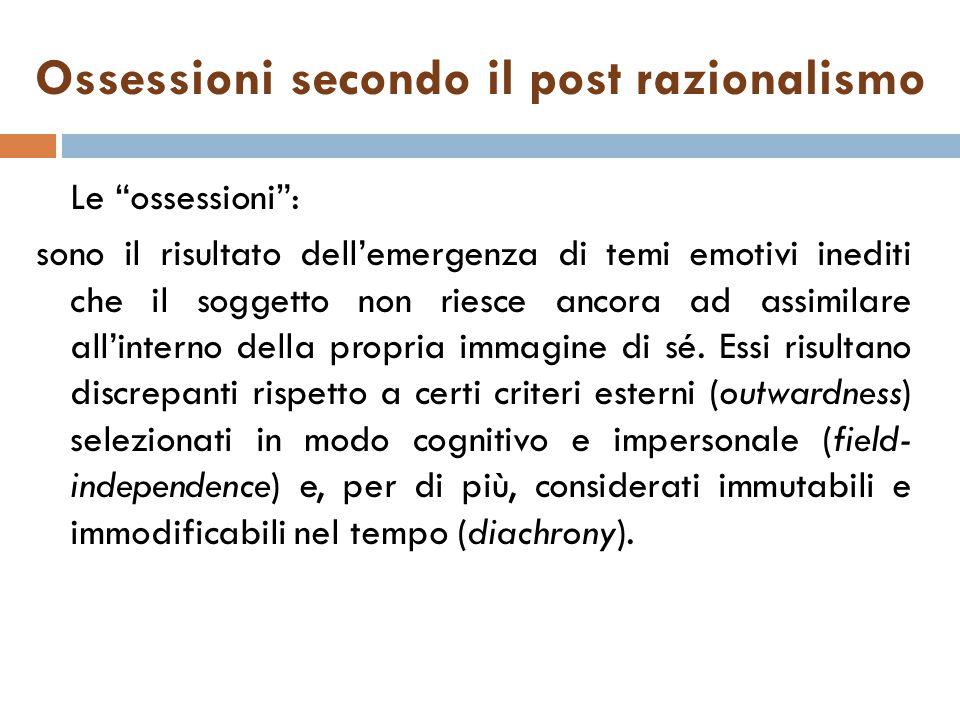 """Ossessioni secondo il post razionalismo Le """"ossessioni"""": sono il risultato dell'emergenza di temi emotivi inediti che il soggetto non riesce ancora ad"""