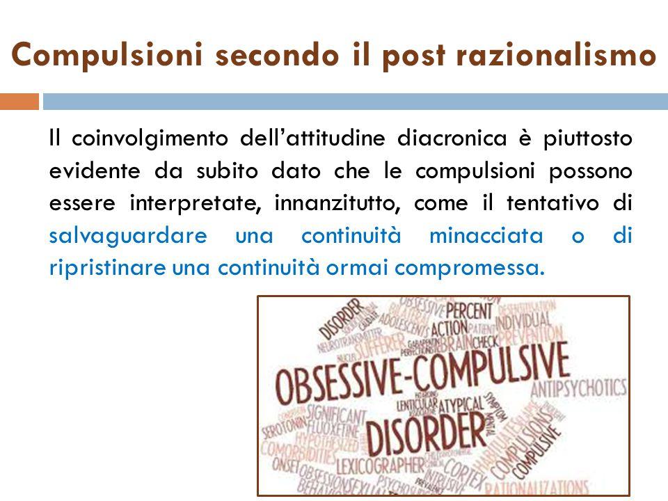 Compulsioni secondo il post razionalismo Il coinvolgimento dell'attitudine diacronica è piuttosto evidente da subito dato che le compulsioni possono e