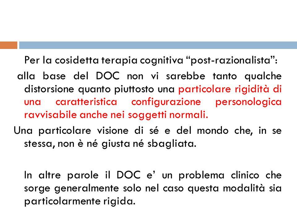 """Per la cosidetta terapia cognitiva """"post-razionalista"""": alla base del DOC non vi sarebbe tanto qualche distorsione quanto piuttosto una particolare ri"""
