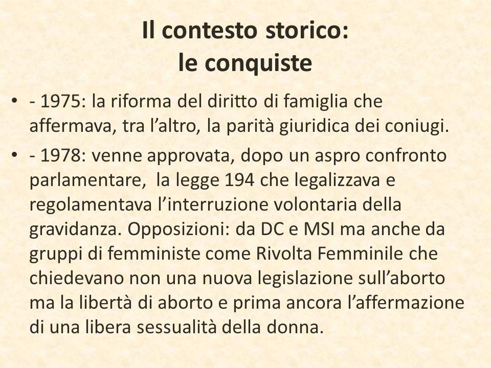 Il contesto storico: le conquiste - 1975: la riforma del diritto di famiglia che affermava, tra l'altro, la parità giuridica dei coniugi. - 1978: venn