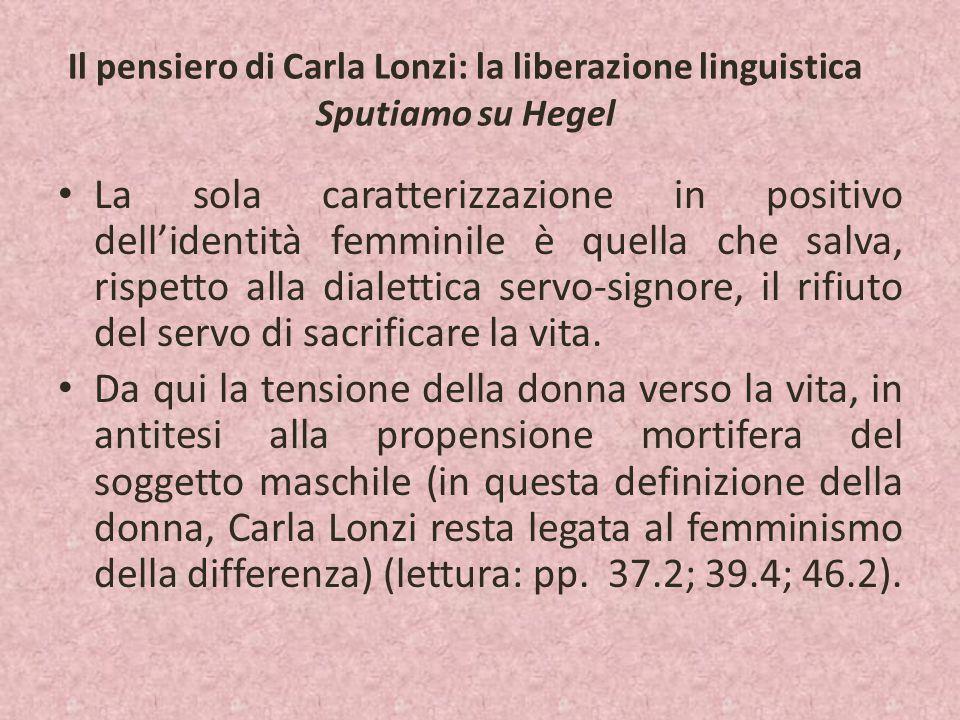 Il pensiero di Carla Lonzi: la liberazione linguistica Sputiamo su Hegel La sola caratterizzazione in positivo dell'identità femminile è quella che sa