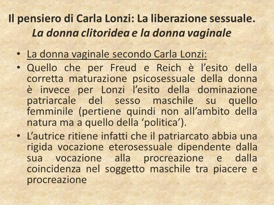 Il pensiero di Carla Lonzi: La liberazione sessuale. La donna clitoridea e la donna vaginale La donna vaginale secondo Carla Lonzi: Quello che per Fre