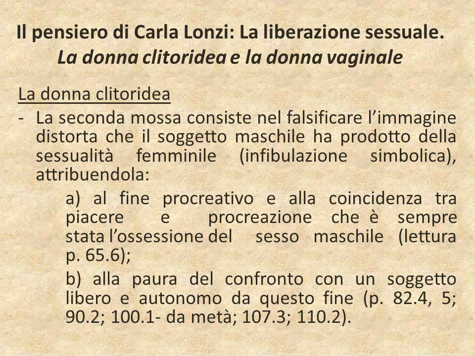 Il pensiero di Carla Lonzi: La liberazione sessuale. La donna clitoridea e la donna vaginale La donna clitoridea -La seconda mossa consiste nel falsif