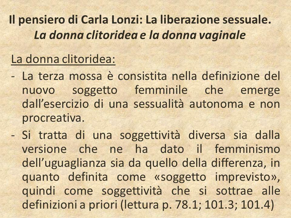 Il pensiero di Carla Lonzi: La liberazione sessuale. La donna clitoridea e la donna vaginale La donna clitoridea: -La terza mossa è consistita nella d